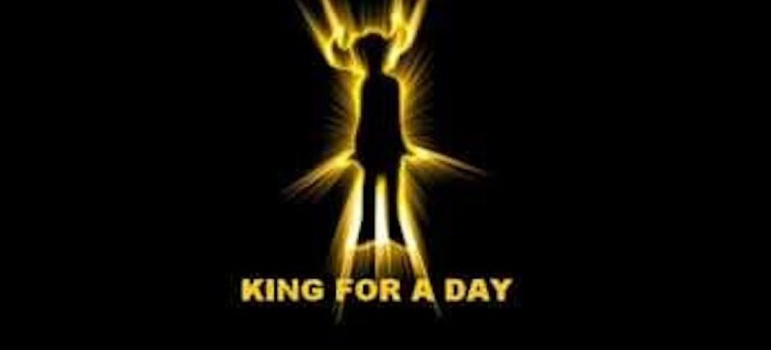 king for a day